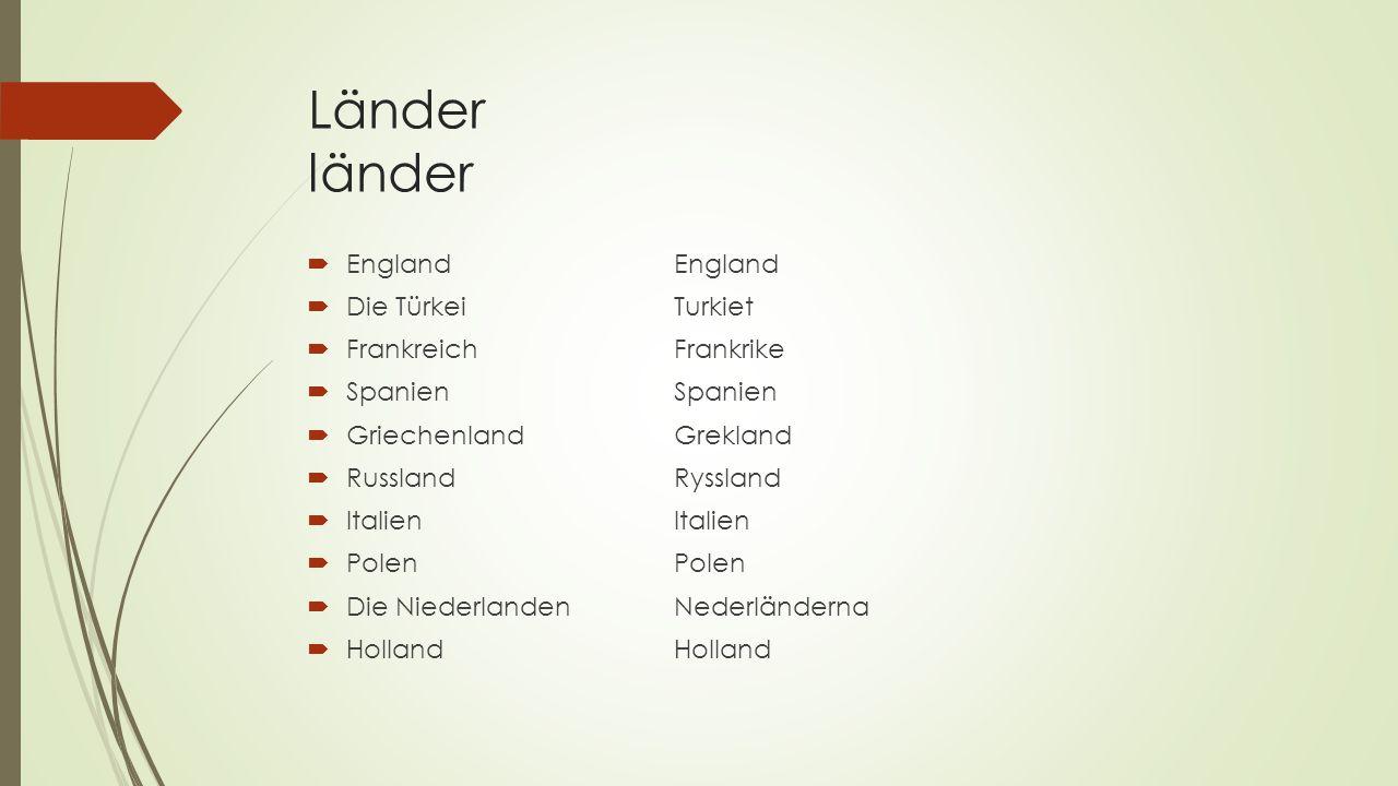 Länder länder  EnglandEngland  Die TürkeiTurkiet  FrankreichFrankrike  SpanienSpanien  GriechenlandGrekland  RusslandRyssland  ItalienItalien 