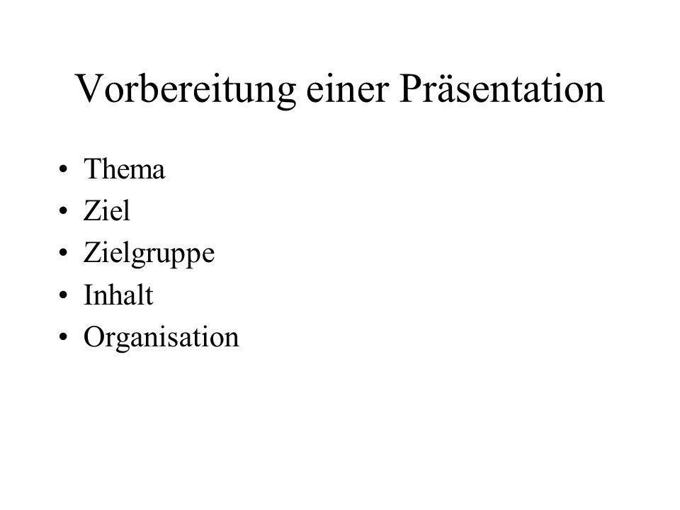 Vorbereitung einer Präsentation Thema Ziel Zielgruppe Inhalt Organisation