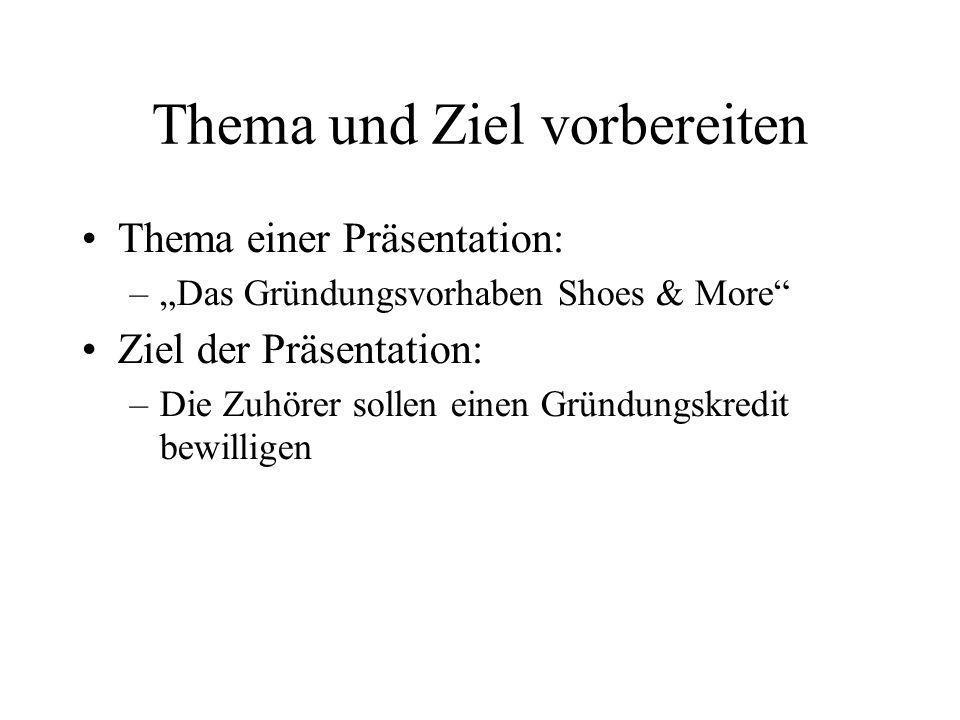 """Thema und Ziel vorbereiten Thema einer Präsentation: –""""Das Gründungsvorhaben Shoes & More Ziel der Präsentation: –Die Zuhörer sollen einen Gründungskredit bewilligen"""