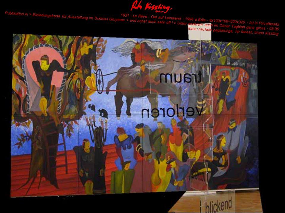 1631 - Le Rêve - Oel auf Leinwand - 1998 à Bâle - 8x130x160=520x320 - Ist in Privatbesitz Publikation in > Einladungskarte für Ausstellung im Schloss Gruyères > und sonst auch sehr oft .