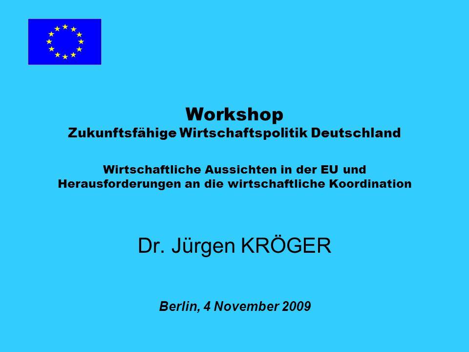 Workshop Zukunftsfähige Wirtschaftspolitik Deutschland Wirtschaftliche Aussichten in der EU und Herausforderungen an die wirtschaftliche Koordination Dr.