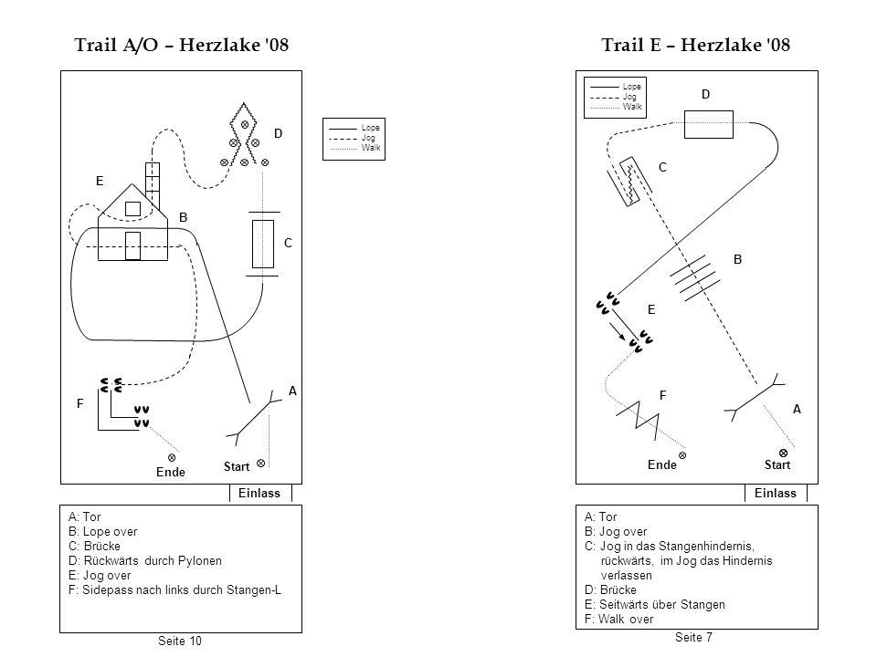 Einlass Trail A/O – Herzlake '08 Einlass Trail E – Herzlake '08 A: Tor B: Lope over C: Brücke D: Rückwärts durch Pylonen E: Jog over F: Sidepass nach