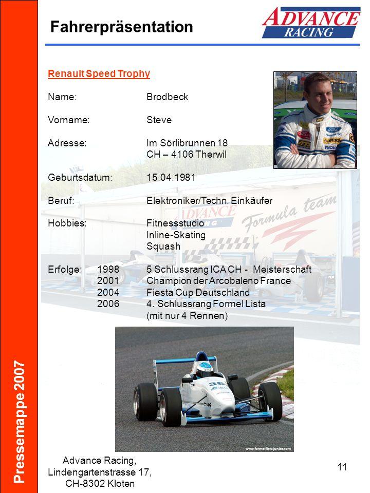 Pressemappe 2007 Advance Racing, Lindengartenstrasse 17, CH-8302 Kloten 11 Fahrerpräsentation Renault Speed Trophy Name:Brodbeck Vorname:Steve Adresse