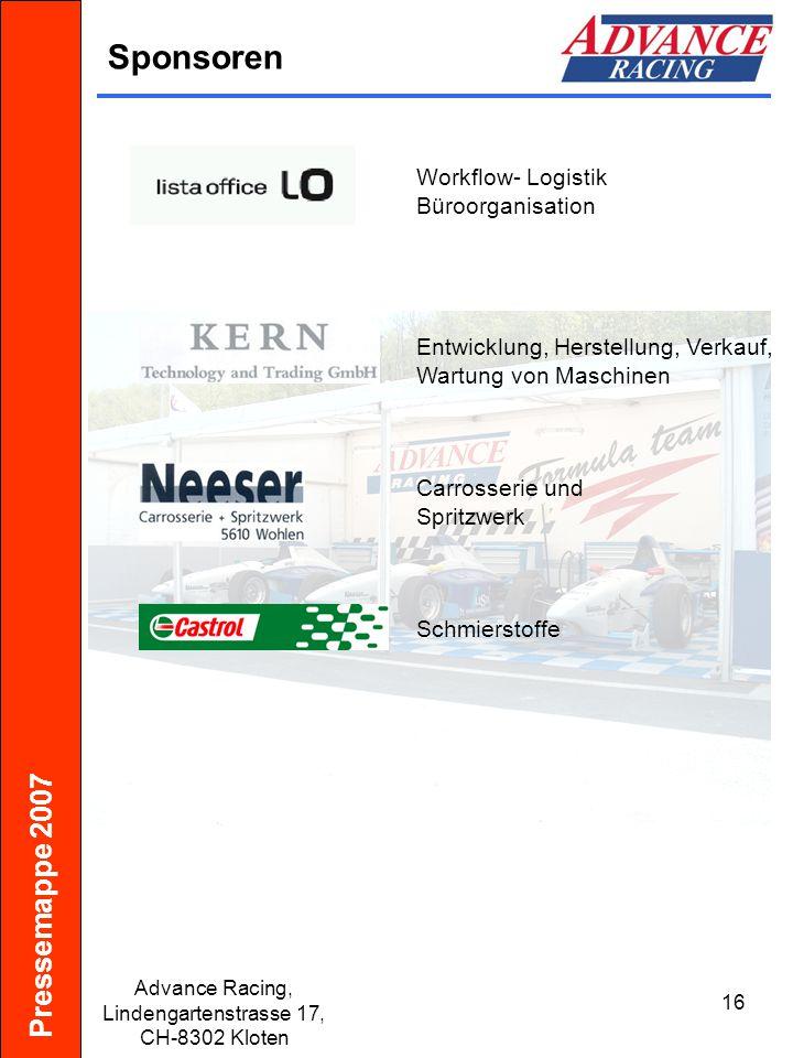 Pressemappe 2007 Advance Racing, Lindengartenstrasse 17, CH-8302 Kloten 16 Sponsoren Workflow- Logistik Büroorganisation Entwicklung, Herstellung, Ver
