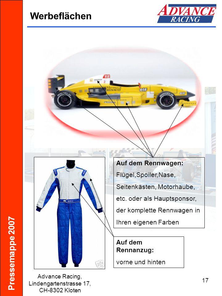 Pressemappe 2007 Advance Racing, Lindengartenstrasse 17, CH-8302 Kloten 17 Werbeflächen Auf dem Rennanzug: vorne und hinten Auf dem Rennwagen: Flügel,