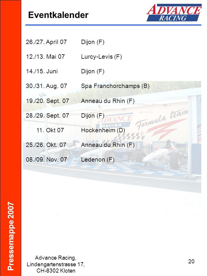 Pressemappe 2007 Advance Racing, Lindengartenstrasse 17, CH-8302 Kloten 20 Eventkalender 26./27. April 07Dijon (F) 12./13. Mai 07Lurcy-Levis (F) 14./1