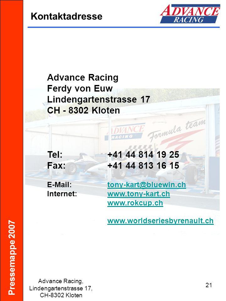 Pressemappe 2007 Advance Racing, Lindengartenstrasse 17, CH-8302 Kloten 21 Kontaktadresse Advance Racing Ferdy von Euw Lindengartenstrasse 17 CH - 830
