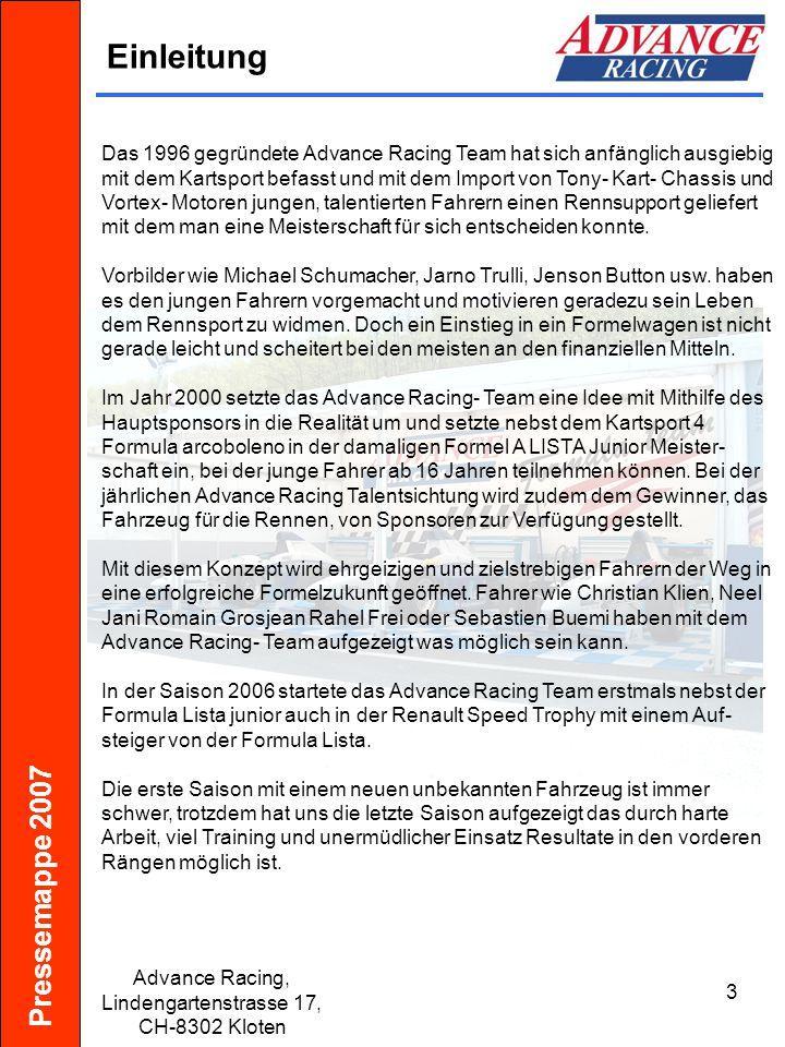Pressemappe 2007 Advance Racing, Lindengartenstrasse 17, CH-8302 Kloten 3 Einleitung Das 1996 gegründete Advance Racing Team hat sich anfänglich ausgi