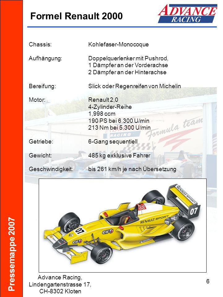 Pressemappe 2007 Advance Racing, Lindengartenstrasse 17, CH-8302 Kloten 6 Formel Renault 2000 Chassis:Kohlefaser-Monocoque Aufhängung:Doppelquerlenker