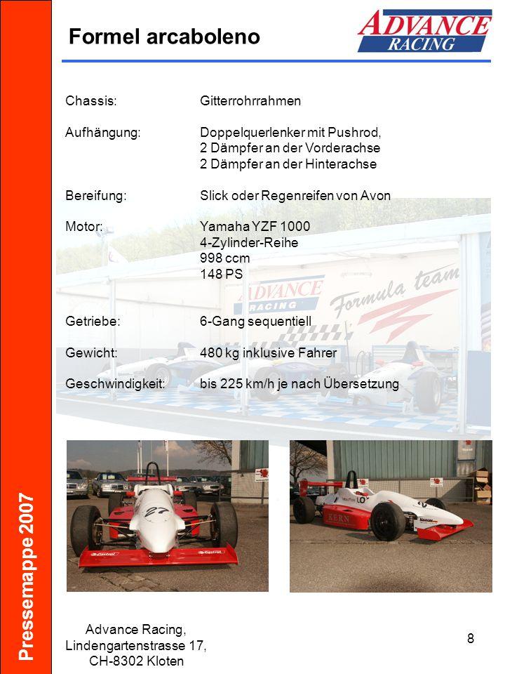 Pressemappe 2007 Advance Racing, Lindengartenstrasse 17, CH-8302 Kloten 8 Formel arcaboleno Chassis:Gitterrohrrahmen Aufhängung:Doppelquerlenker mit P