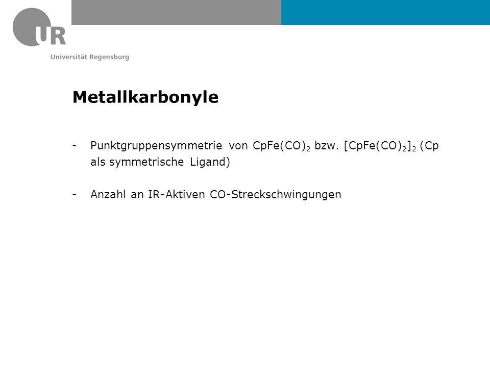 Metallkarbonyle -Punktgruppensymmetrie von CpFe(CO) 2 bzw. [CpFe(CO) 2 ] 2 (Cp als symmetrische Ligand) -Anzahl an IR-Aktiven CO-Streckschwingungen