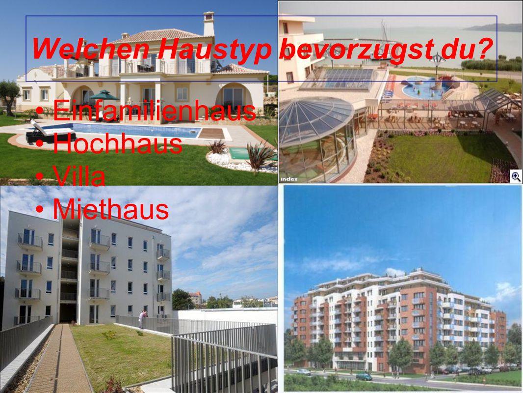 Welchen Haustyp bevorzugst du? Einfamilienhaus Hochhaus Villa Miethaus
