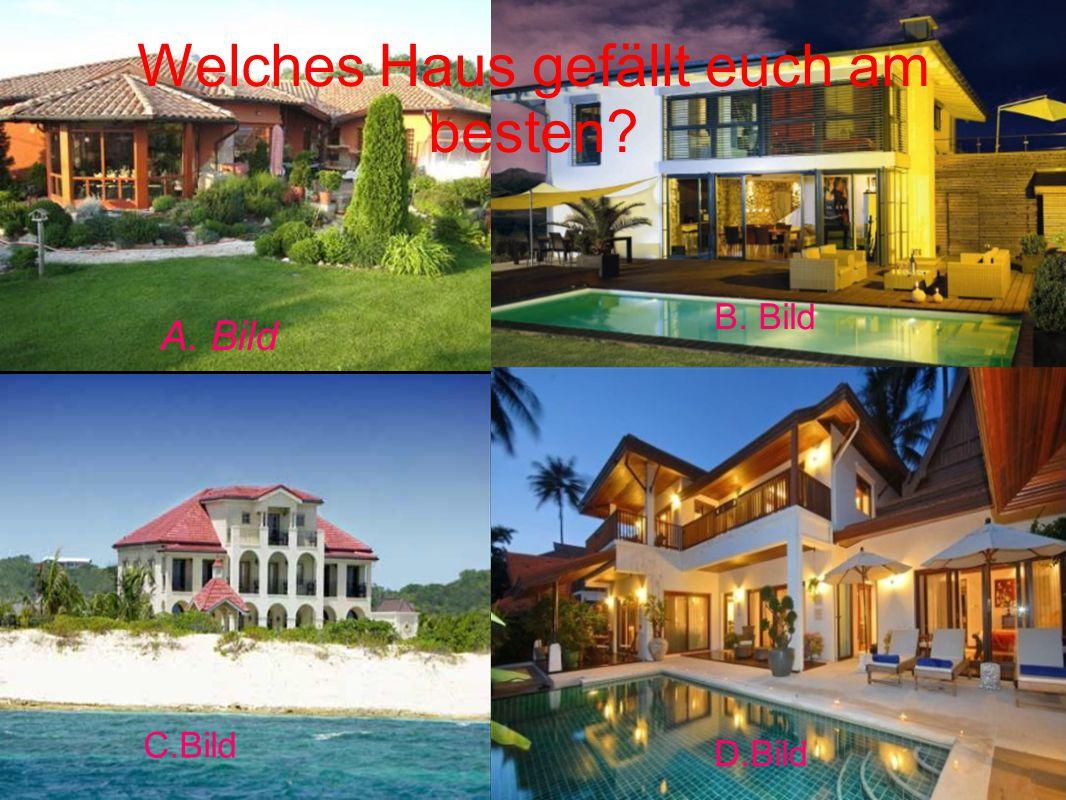 Welches Haus gefällt euch am besten? B. Bild C.Bild D.Bild A. Bild