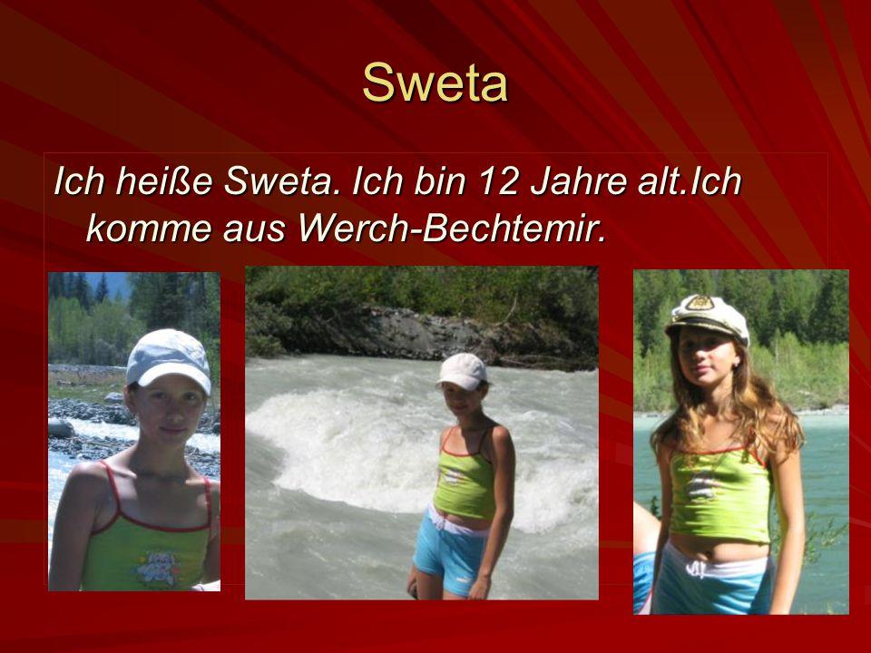 Sweta Ich heiße Sweta. Ich bin 12 Jahre alt.Ich komme aus Werch-Bechtemir.