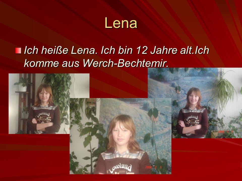 Lena Ich heiße Lena. Ich bin 12 Jahre alt.Ich komme aus Werch-Bechtemir.