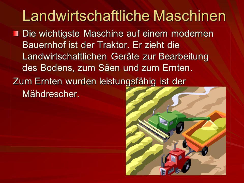 Landwirtschaftliche Maschinen Die wichtigste Maschine auf einem modernen Bauernhof ist der Traktor. Er zieht die Landwirtschaftlichen Geräte zur Bearb