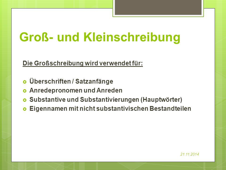 Groß- und Kleinschreibung Die Großschreibung wird verwendet für:  Überschriften / Satzanfänge  Anredepronomen und Anreden  Substantive und Substant