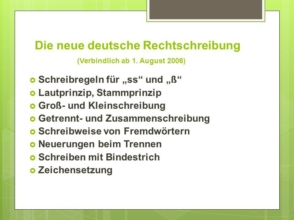"""Die neue deutsche Rechtschreibung (Verbindlich ab 1. August 2006)  Schreibregeln für """"ss"""" und """"ß""""  Lautprinzip, Stammprinzip  Groß- und Kleinschrei"""