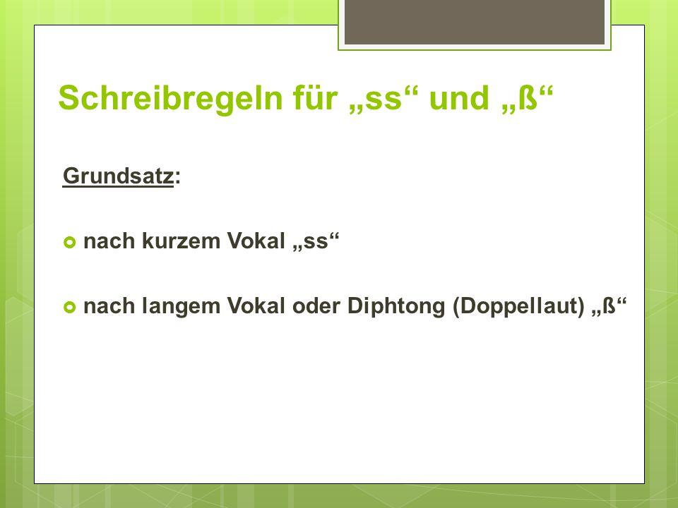"""Schreibregeln für """"ss"""" und """"ß"""" Grundsatz:  nach kurzem Vokal """"ss""""  nach langem Vokal oder Diphtong (Doppellaut) """"ß"""""""