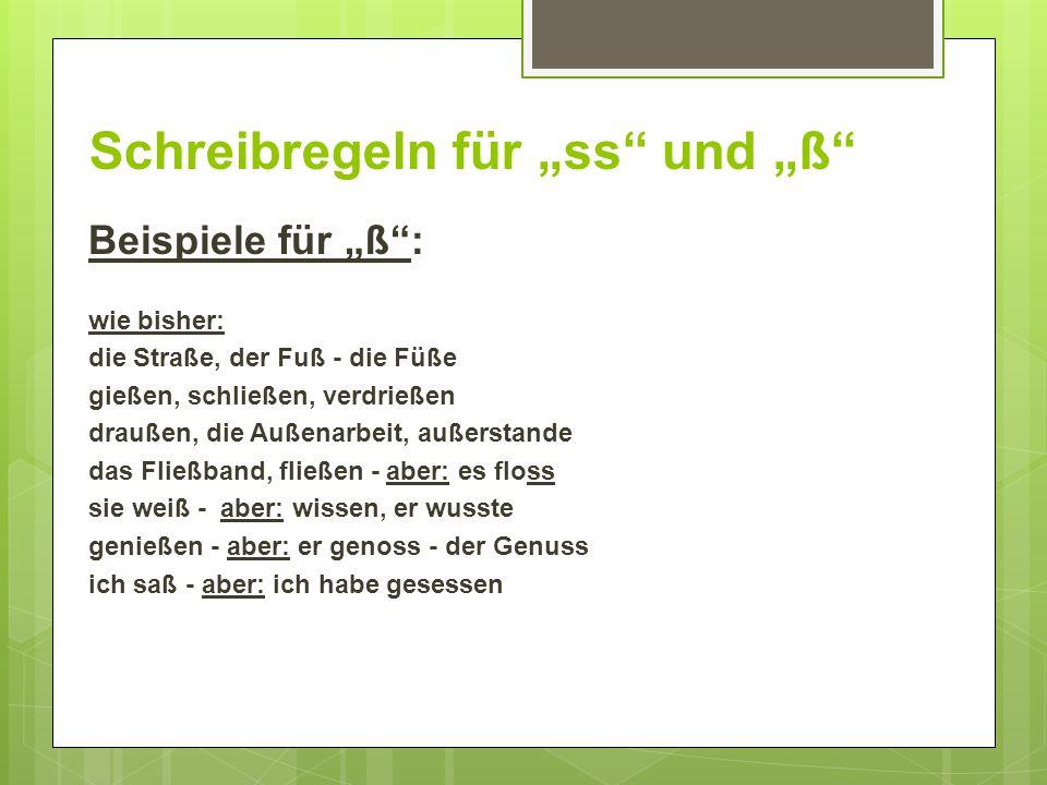 """Schreibregeln für """"ss"""" und """"ß"""" Beispiele für """"ß"""": wie bisher: die Straße, der Fuß - die Füße gießen, schließen, verdrießen draußen, die Außenarbeit, a"""