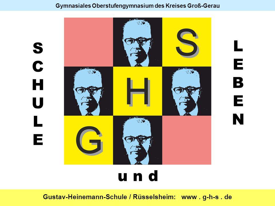 Gustav-Heinemann-Schule / Rüsselsheim: www. g-h-s. de Gymnasiales Oberstufengymnasium des Kreises Groß-Gerau SCHULESCHULE LEBENLEBEN u n d
