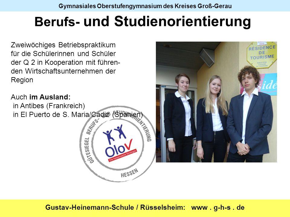 Gustav-Heinemann-Schule / Rüsselsheim: www. g-h-s. de Gymnasiales Oberstufengymnasium des Kreises Groß-Gerau Zweiwöchiges Betriebspraktikum für die Sc