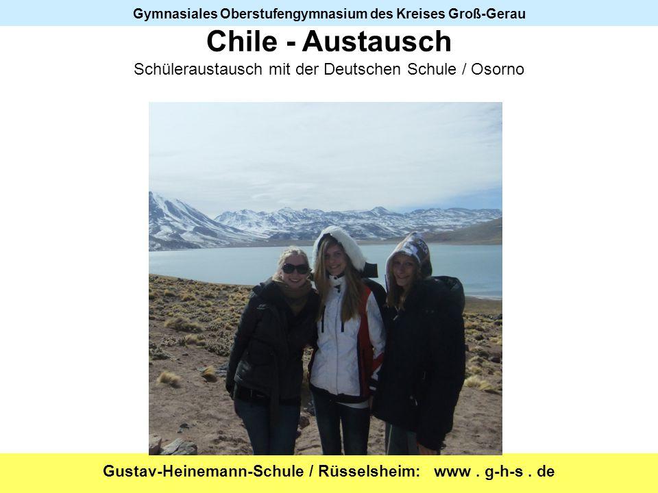 Gustav-Heinemann-Schule / Rüsselsheim: www. g-h-s. de Gymnasiales Oberstufengymnasium des Kreises Groß-Gerau Chile - Austausch Schüleraustausch mit de