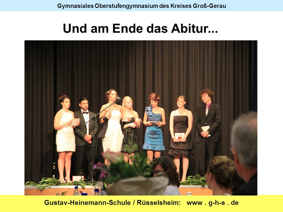 Gustav-Heinemann-Schule / Rüsselsheim: www. g-h-s. de Gymnasiales Oberstufengymnasium des Kreises Groß-Gerau Und am Ende das Abitur...