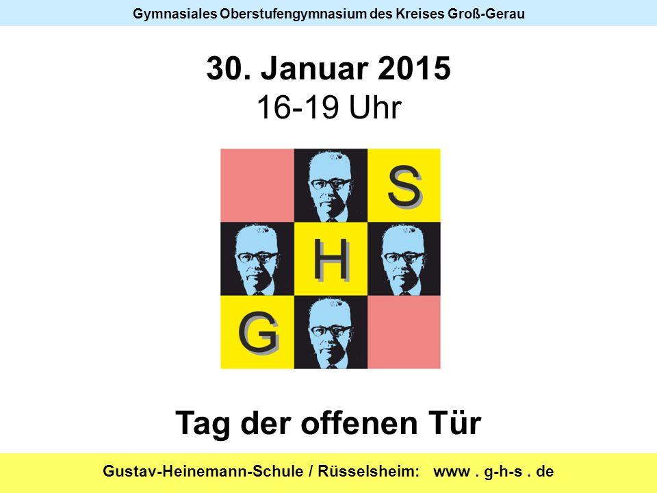 Gustav-Heinemann-Schule / Rüsselsheim: www. g-h-s. de Gymnasiales Oberstufengymnasium des Kreises Groß-Gerau 30. Januar 2015 16-19 Uhr Tag der offenen