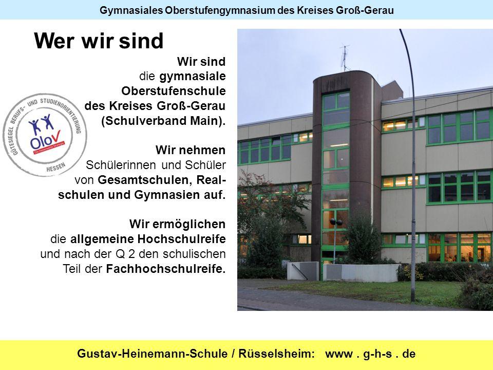 Gustav-Heinemann-Schule / Rüsselsheim: www. g-h-s. de Gymnasiales Oberstufengymnasium des Kreises Groß-Gerau Wer wir sind Wir sind die gymnasiale Ober