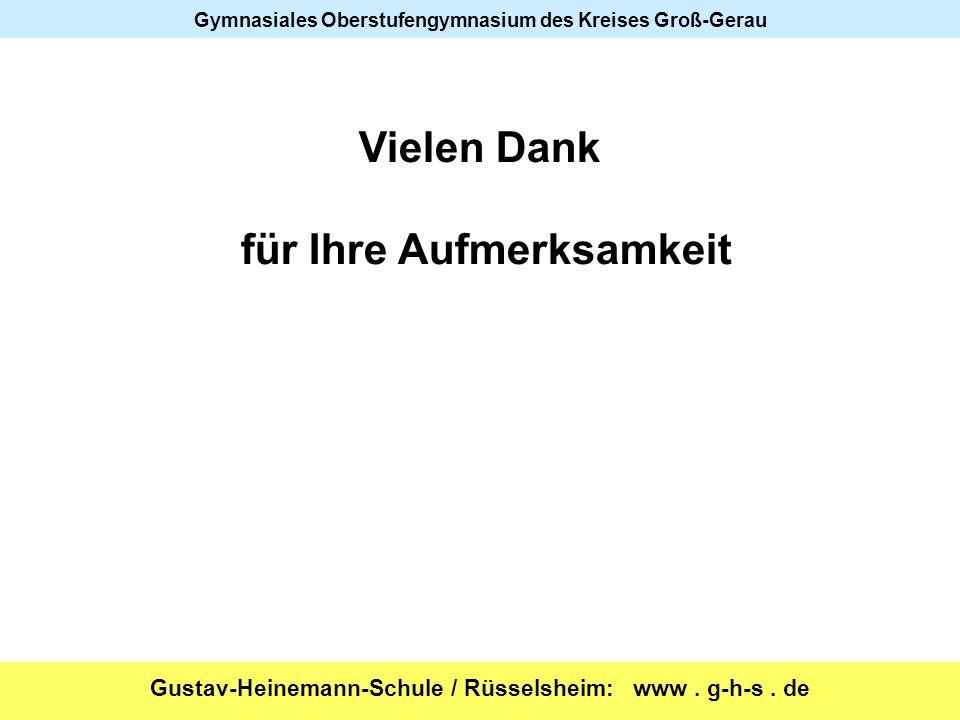 Gustav-Heinemann-Schule / Rüsselsheim: www. g-h-s. de Gymnasiales Oberstufengymnasium des Kreises Groß-Gerau Vielen Dank für Ihre Aufmerksamkeit