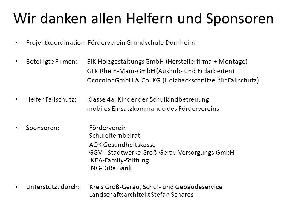 Wir danken allen Helfern und Sponsoren Projektkoordination: Förderverein Grundschule Dornheim Beteiligte Firmen: SIK Holzgestaltungs GmbH (Herstellerf