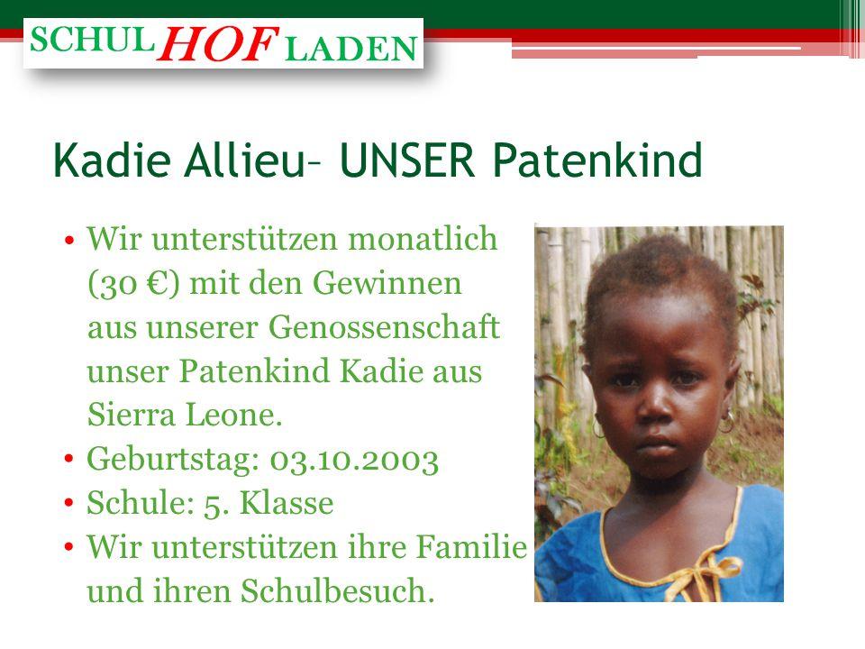 Kadie Allieu– UNSER Patenkind Wir unterstützen monatlich (30 €) mit den Gewinnen aus unserer Genossenschaft unser Patenkind Kadie aus Sierra Leone.