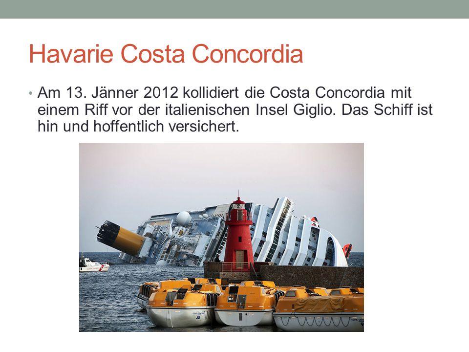 Havarie Costa Concordia Am 13. Jänner 2012 kollidiert die Costa Concordia mit einem Riff vor der italienischen Insel Giglio. Das Schiff ist hin und ho