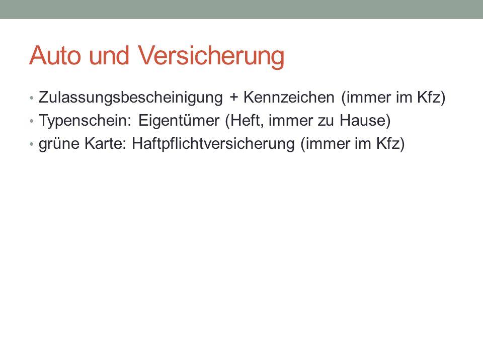 Auto und Versicherung Zulassungsbescheinigung + Kennzeichen (immer im Kfz) Typenschein: Eigentümer (Heft, immer zu Hause) grüne Karte: Haftpflichtvers