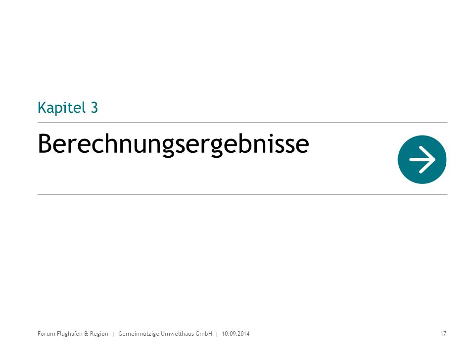 Kapitel 3 Berechnungsergebnisse 17 Forum Flughafen & Region | Gemeinnützige Umwelthaus GmbH | 10.09.2014