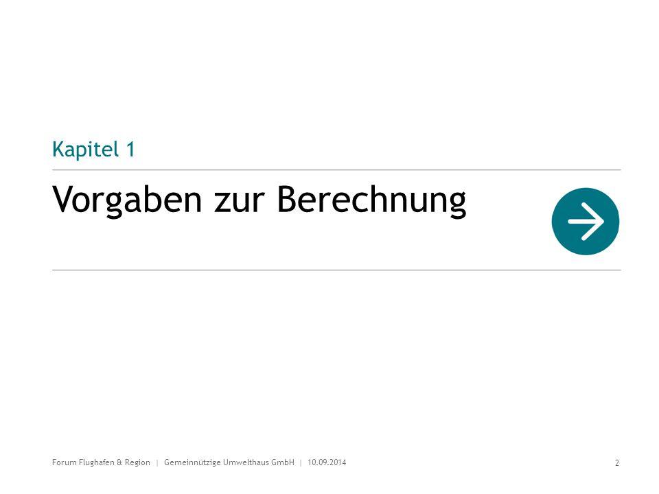 Kapitel 1 Vorgaben zur Berechnung 2 Forum Flughafen & Region | Gemeinnützige Umwelthaus GmbH | 10.09.2014