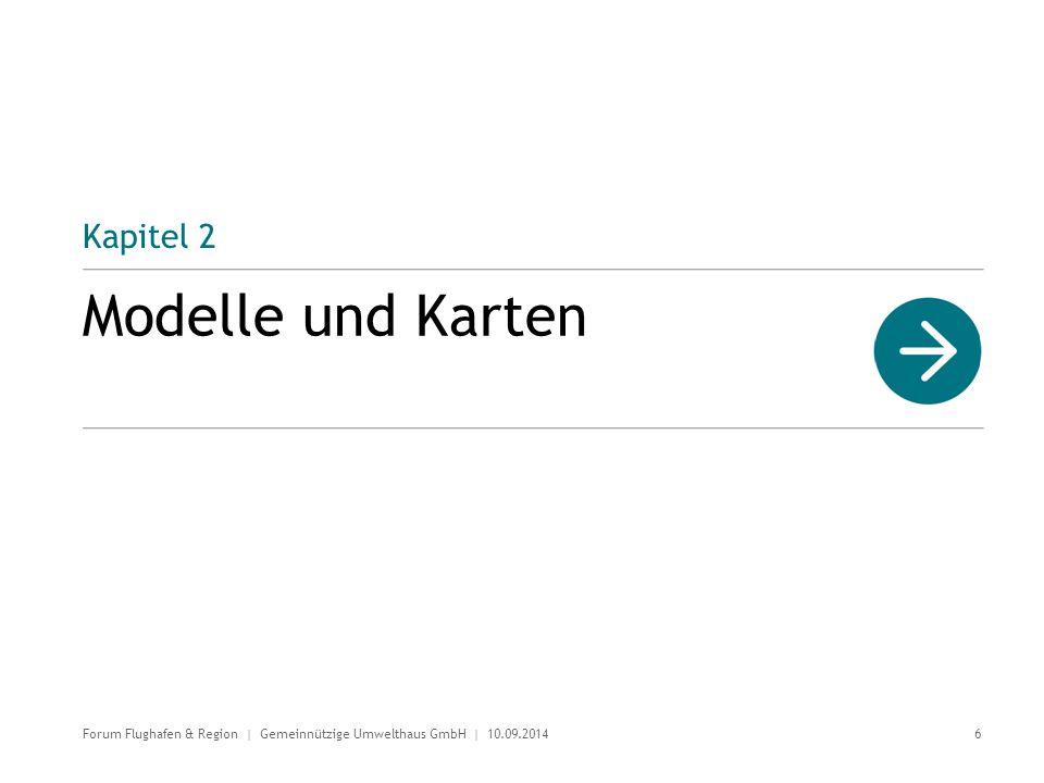 Kapitel 2 Modelle und Karten 6 Forum Flughafen & Region | Gemeinnützige Umwelthaus GmbH | 10.09.2014
