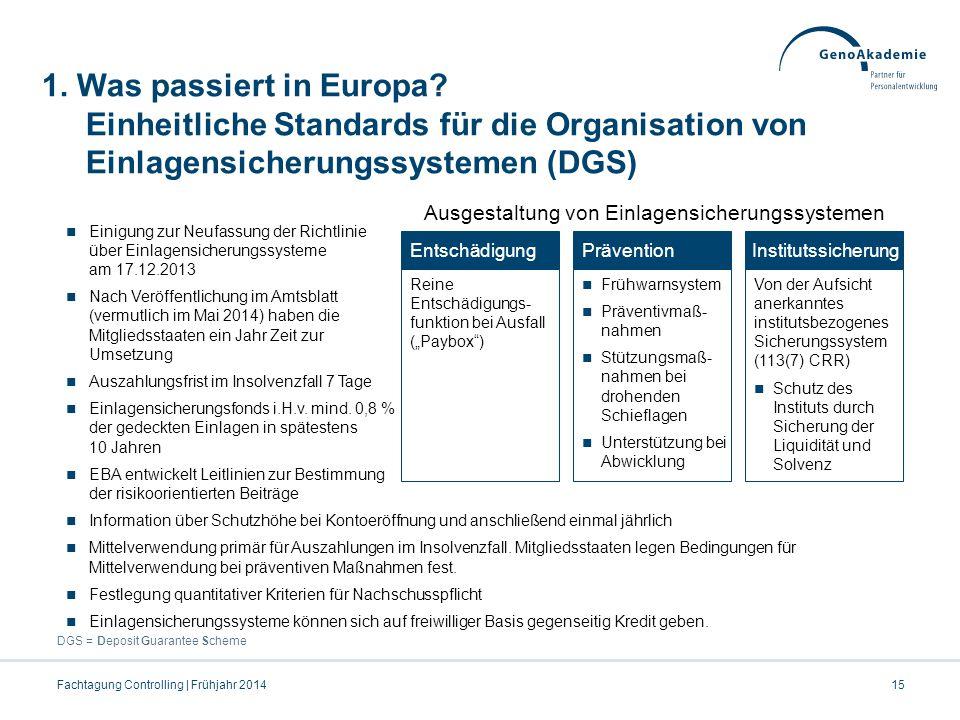 1. Was passiert in Europa? Einheitliche Standards für die Organisation von Einlagensicherungssystemen (DGS) DGS = Deposit Guarantee Scheme Fachtagung