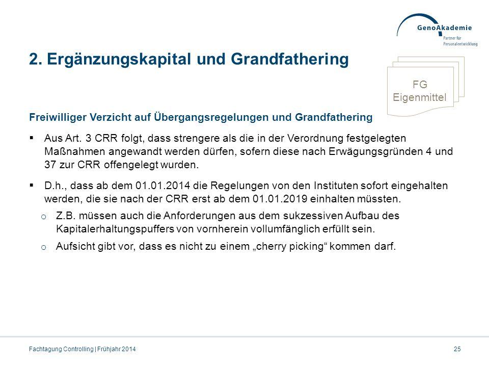 2. Ergänzungskapital und Grandfathering Freiwilliger Verzicht auf Übergangsregelungen und Grandfathering  Aus Art. 3 CRR folgt, dass strengere als di