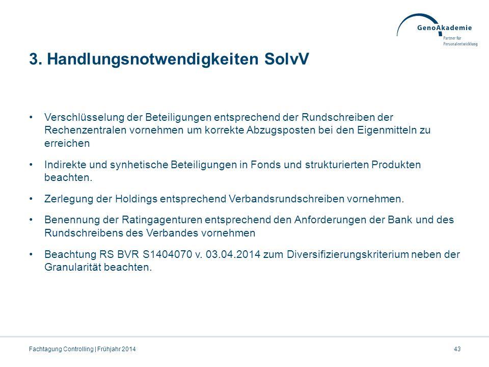 3. Handlungsnotwendigkeiten SolvV Verschlüsselung der Beteiligungen entsprechend der Rundschreiben der Rechenzentralen vornehmen um korrekte Abzugspos