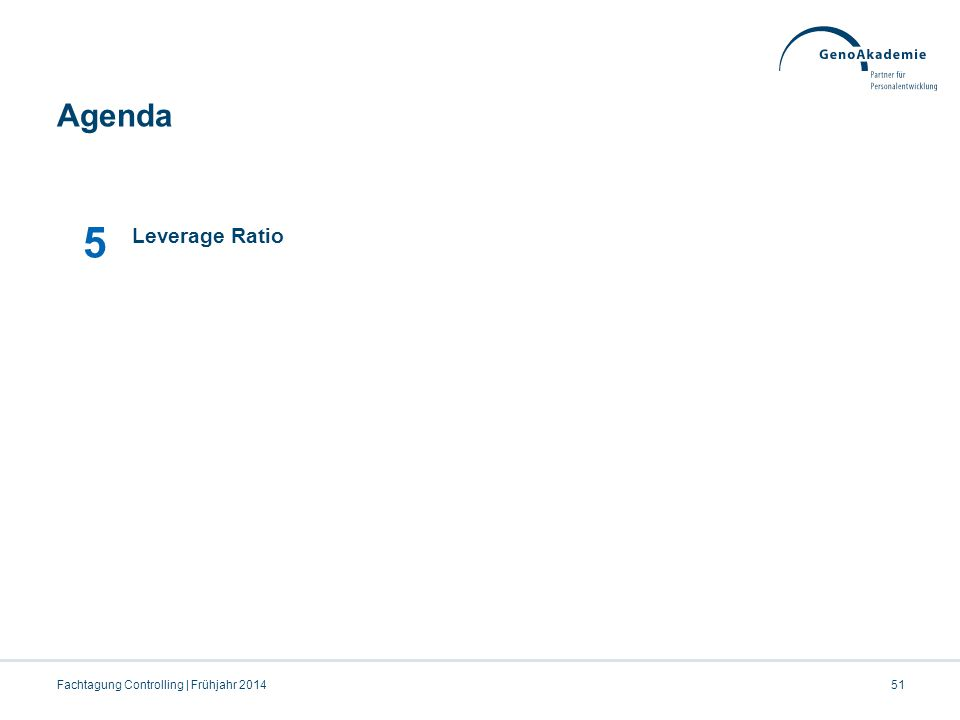Agenda Fachtagung Controlling | Frühjahr 201451 5 Leverage Ratio