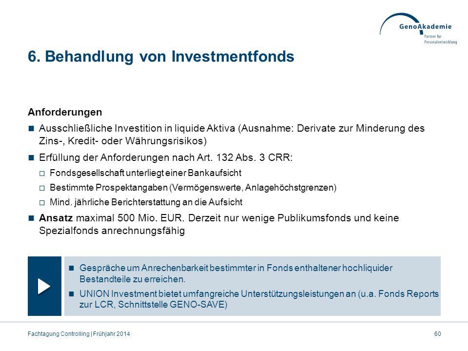 6. Behandlung von Investmentfonds Anforderungen Ausschließliche Investition in liquide Aktiva (Ausnahme: Derivate zur Minderung des Zins-, Kredit- ode
