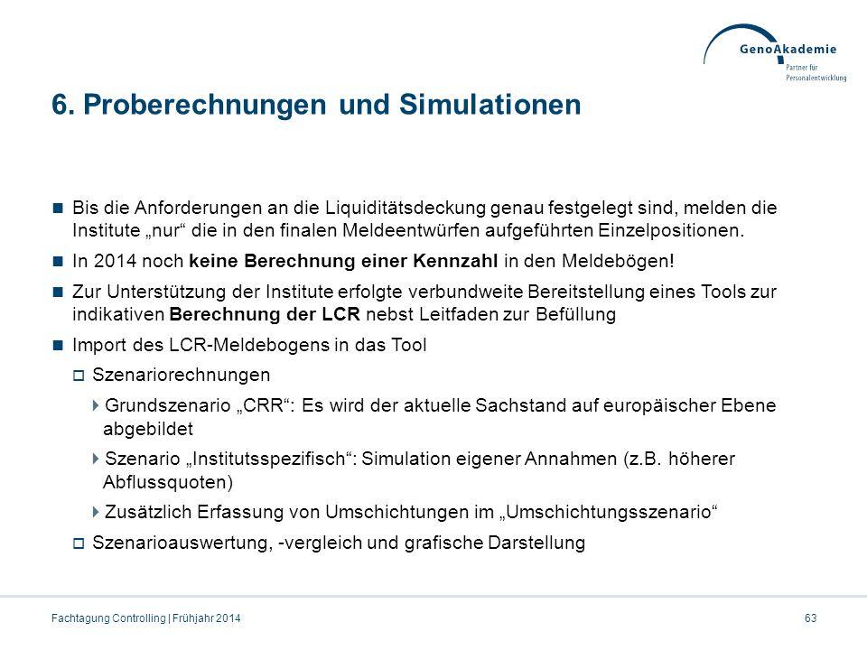 """6. Proberechnungen und Simulationen Bis die Anforderungen an die Liquiditätsdeckung genau festgelegt sind, melden die Institute """"nur"""" die in den final"""