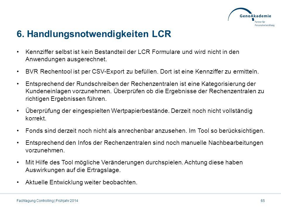 6. Handlungsnotwendigkeiten LCR Kennziffer selbst ist kein Bestandteil der LCR Formulare und wird nicht in den Anwendungen ausgerechnet. BVR Rechentoo