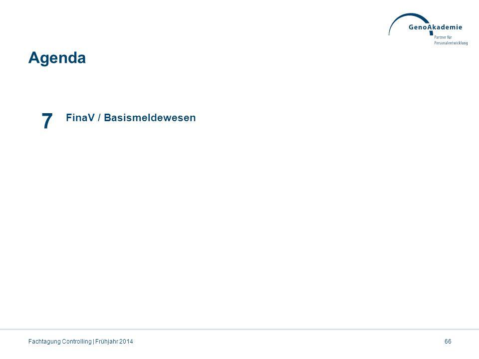 Agenda Fachtagung Controlling | Frühjahr 201466 7 FinaV / Basismeldewesen
