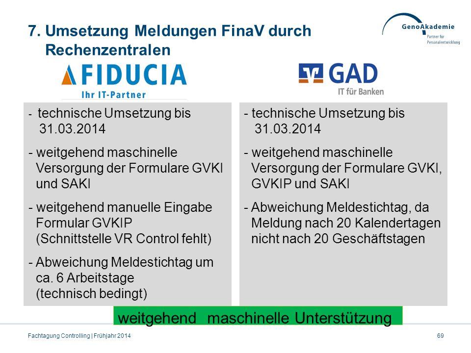 7. Umsetzung Meldungen FinaV durch Rechenzentralen 69Fachtagung Controlling | Frühjahr 2014 - technische Umsetzung bis 31.03.2014 - weitgehend maschin