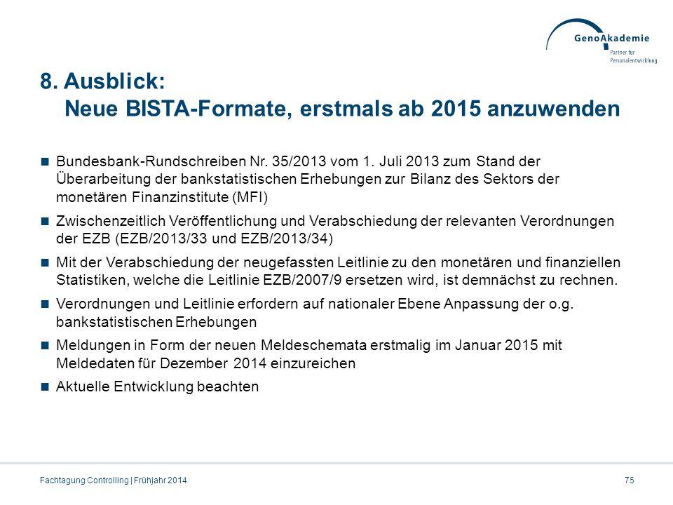 8. Ausblick: Neue BISTA-Formate, erstmals ab 2015 anzuwenden Bundesbank-Rundschreiben Nr. 35/2013 vom 1. Juli 2013 zum Stand der Überarbeitung der ban