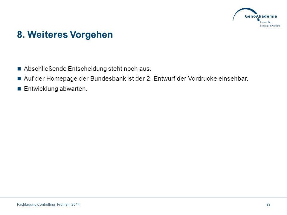 8. Weiteres Vorgehen Abschließende Entscheidung steht noch aus. Auf der Homepage der Bundesbank ist der 2. Entwurf der Vordrucke einsehbar. Entwicklun