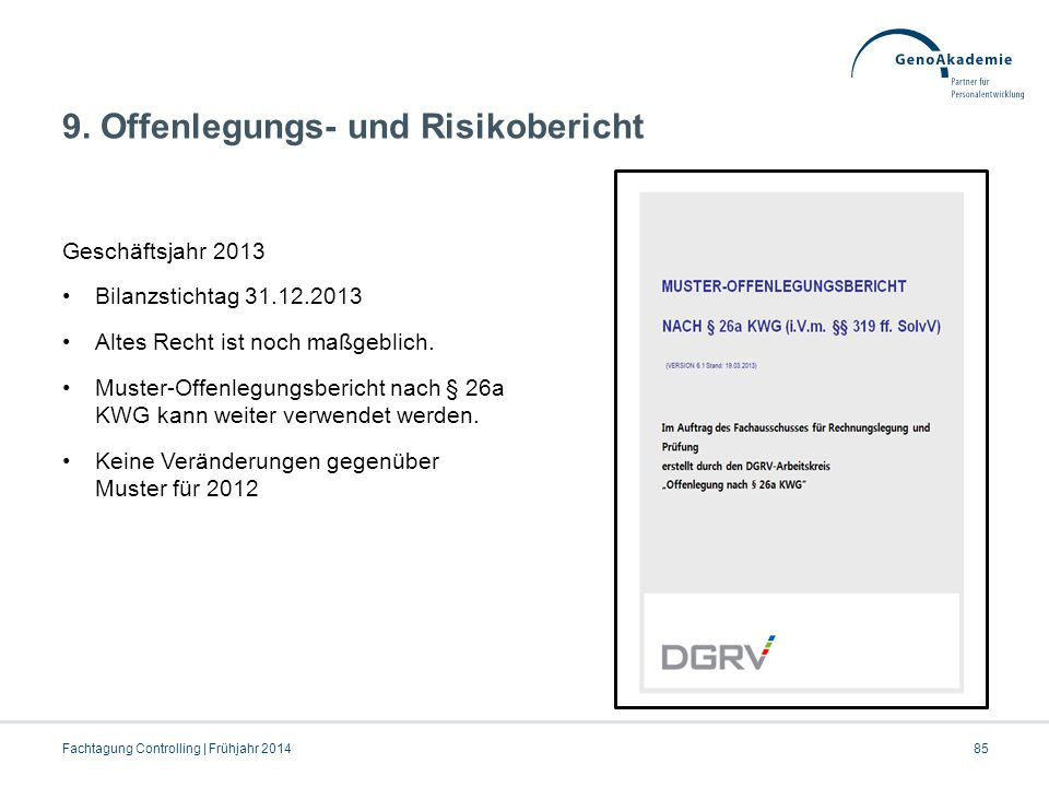 9. Offenlegungs- und Risikobericht Geschäftsjahr 2013 Bilanzstichtag 31.12.2013 Altes Recht ist noch maßgeblich. Muster-Offenlegungsbericht nach § 26a